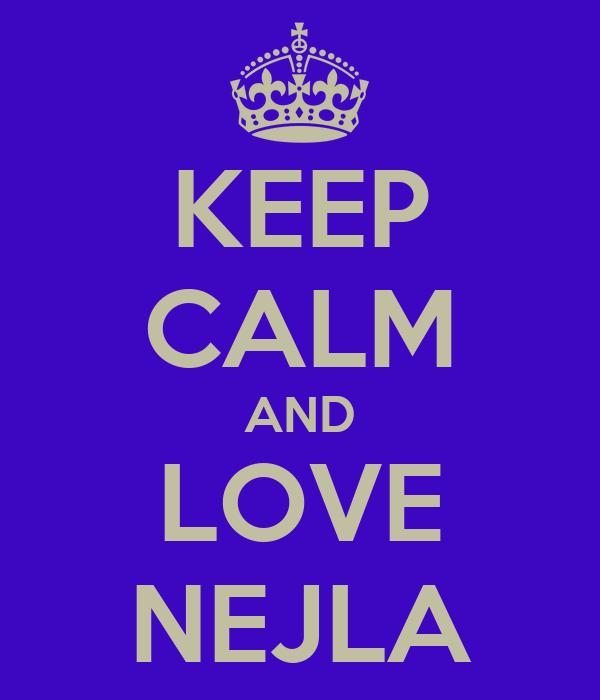 KEEP CALM AND LOVE NEJLA