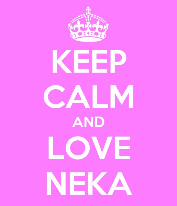 KEEP CALM AND LOVE NEKA