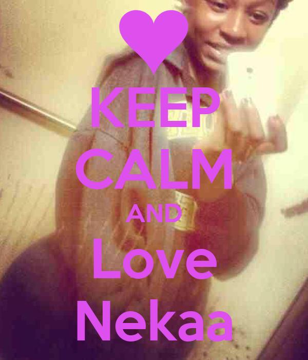KEEP CALM AND Love Nekaa
