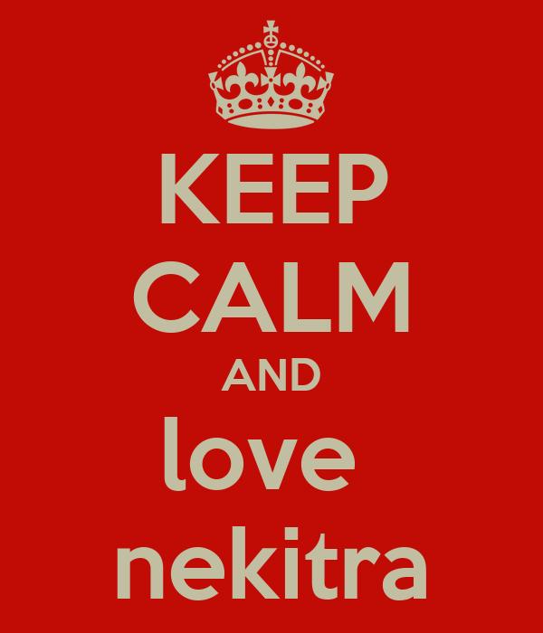 KEEP CALM AND love  nekitra