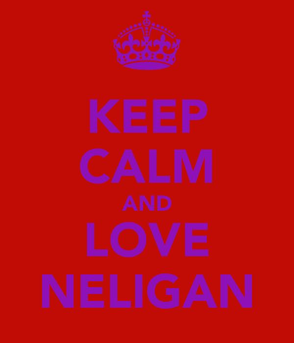 KEEP CALM AND LOVE NELIGAN