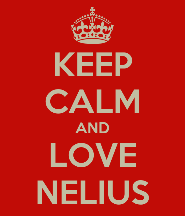 KEEP CALM AND LOVE NELIUS