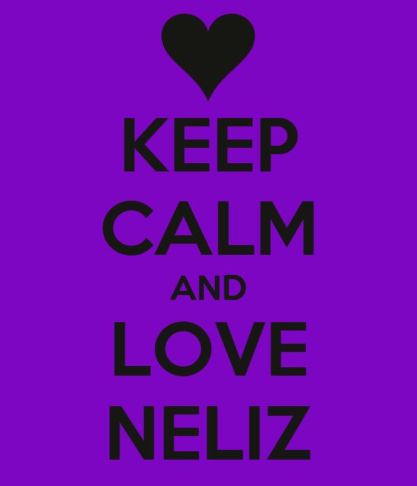 KEEP CALM AND LOVE NELIZ