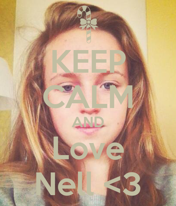 KEEP CALM AND Love Nell <3