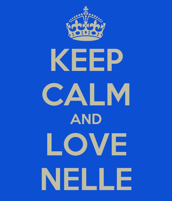 KEEP CALM AND LOVE NELLE