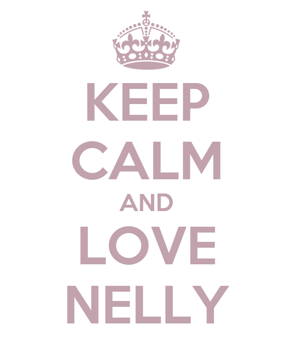 KEEP CALM AND LOVE NELLY