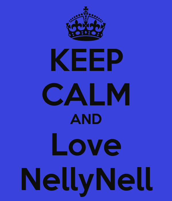 KEEP CALM AND Love NellyNell