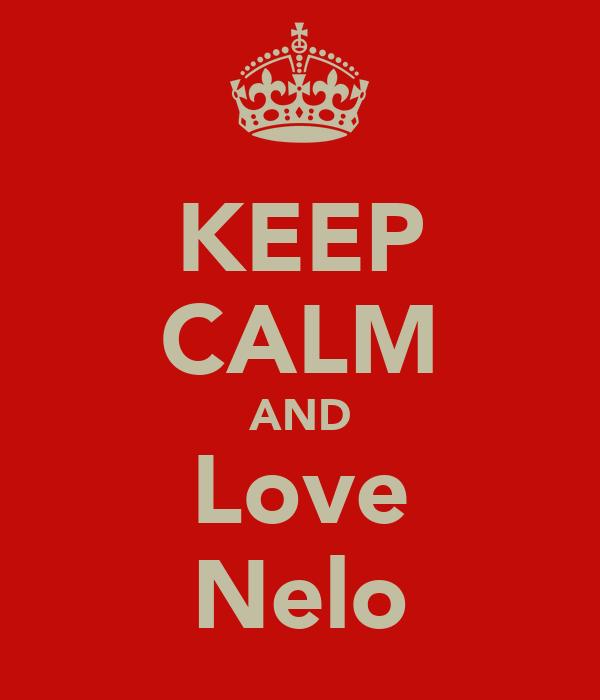 KEEP CALM AND Love Nelo