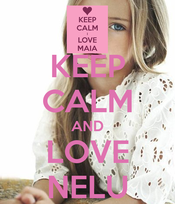 KEEP CALM AND LOVE NELU