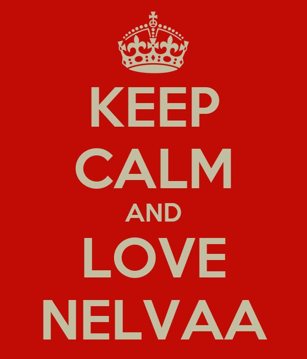 KEEP CALM AND LOVE NELVAA
