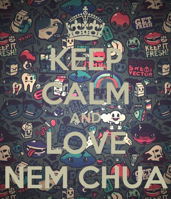 KEEP CALM AND LOVE NEM CHUA