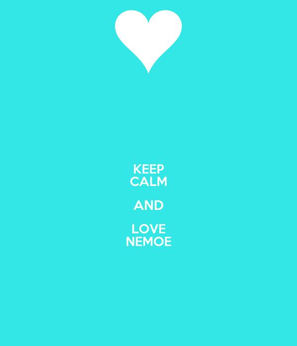 KEEP CALM AND LOVE NEMOE