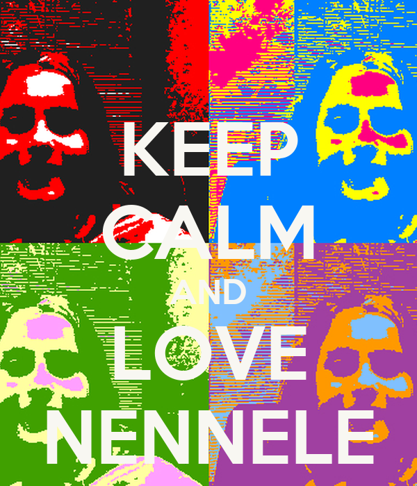 KEEP CALM AND LOVE NENNELE