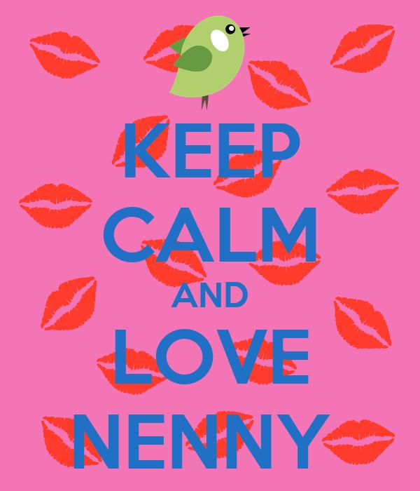 KEEP CALM AND LOVE NENNY