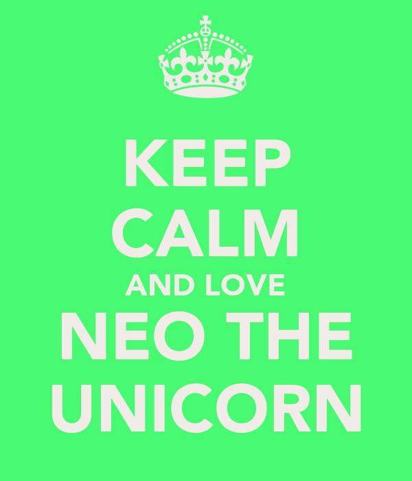 KEEP CALM AND LOVE NEO THE UNICORN