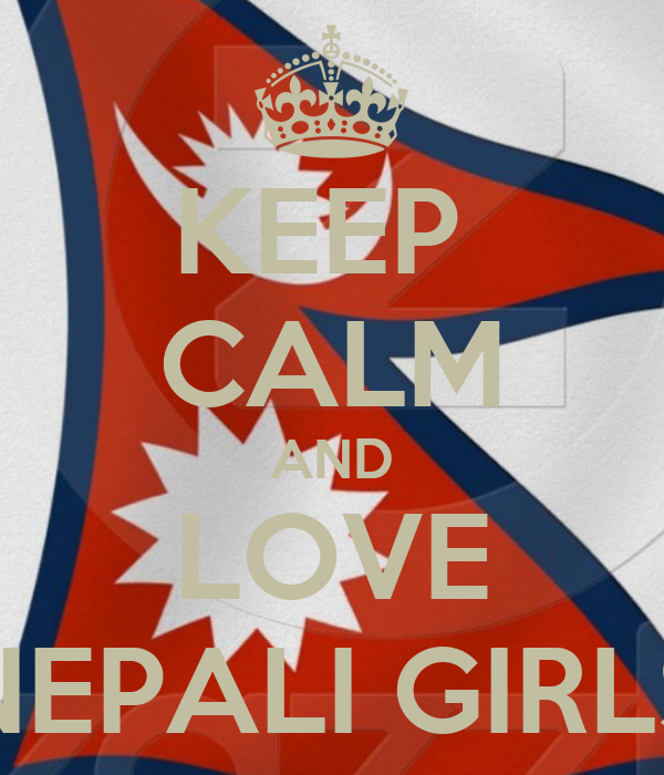 KEEP  CALM AND LOVE NEPALI GIRLS