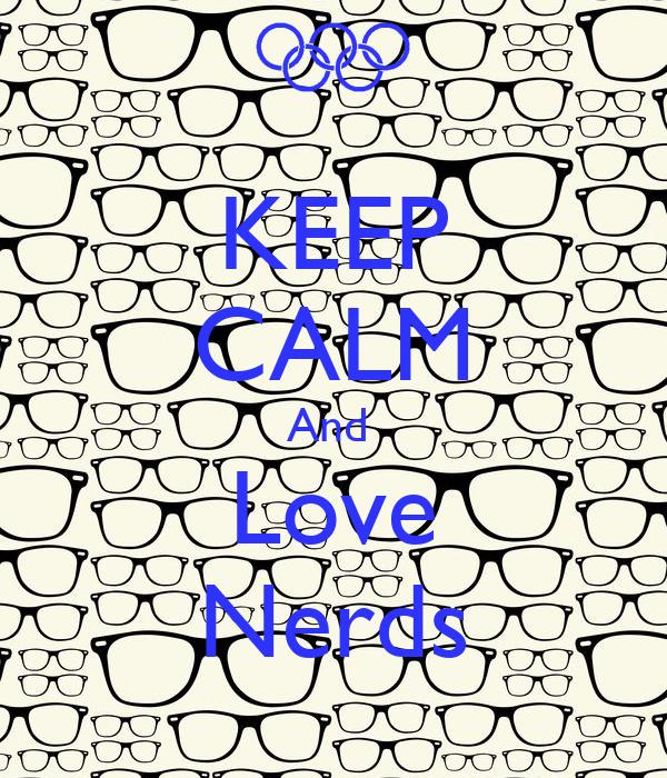 KEEP CALM And  Love Nerds