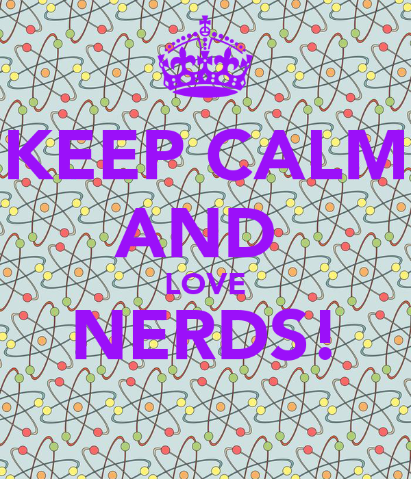 KEEP CALM AND  LOVE NERDS!
