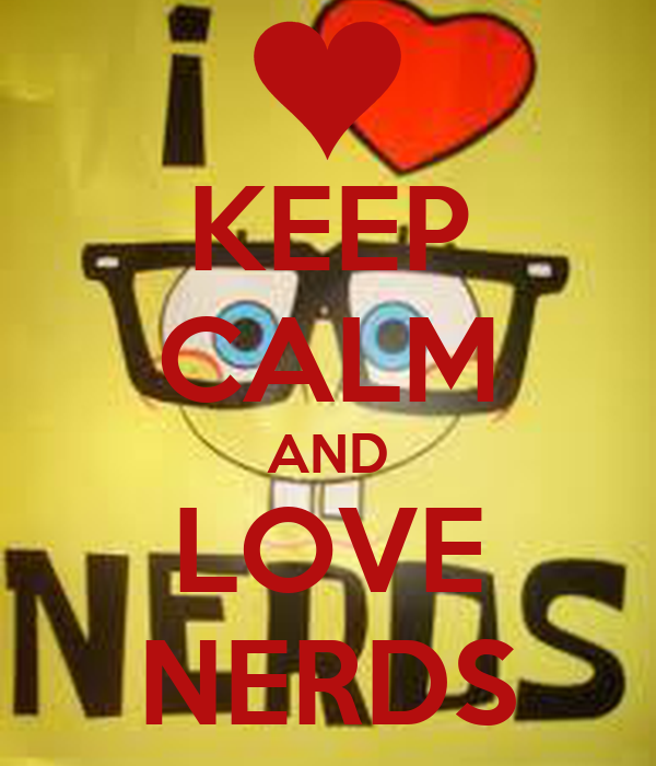 KEEP CALM AND LOVE NERDS