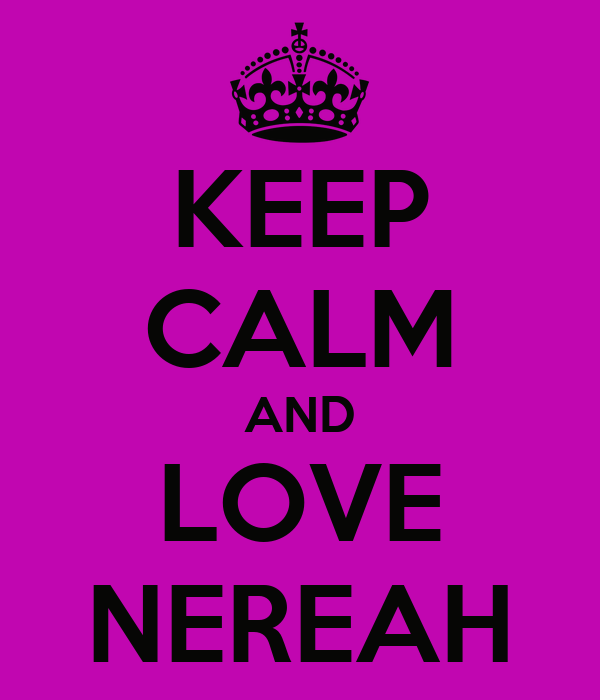 KEEP CALM AND LOVE NEREAH