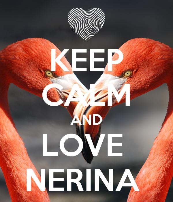 KEEP CALM AND LOVE  NERINA