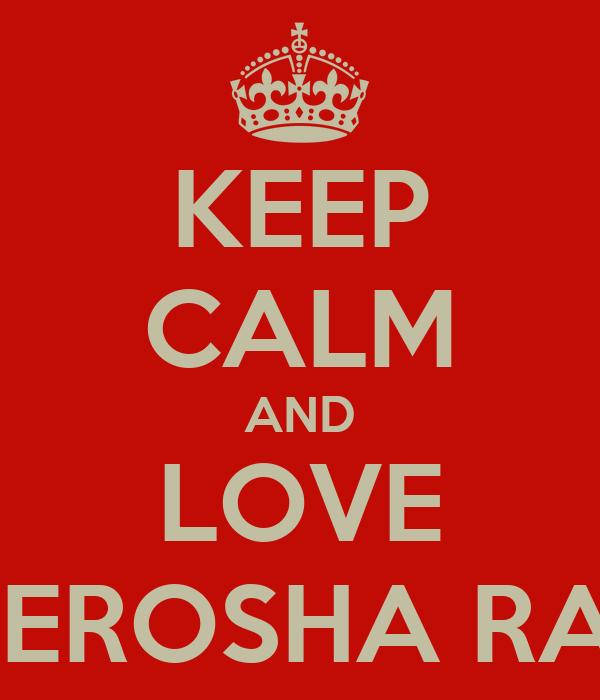 KEEP CALM AND LOVE NEROSHA RAJ