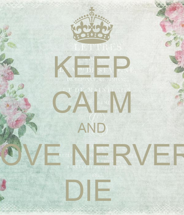 KEEP CALM AND LOVE NERVER  DIE