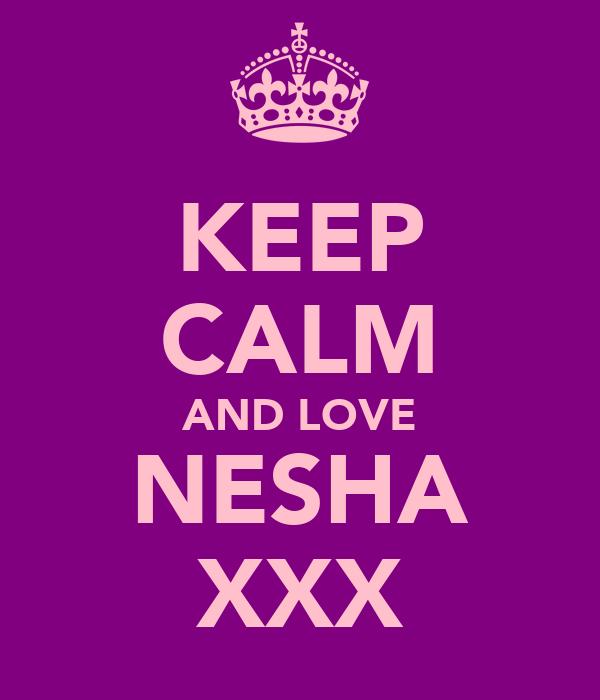 KEEP CALM AND LOVE NESHA XXX
