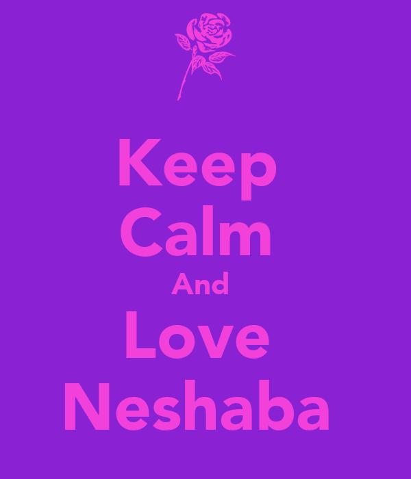 Keep  Calm  And  Love  Neshaba