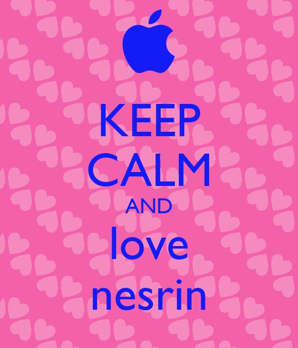 KEEP CALM AND love nesrin