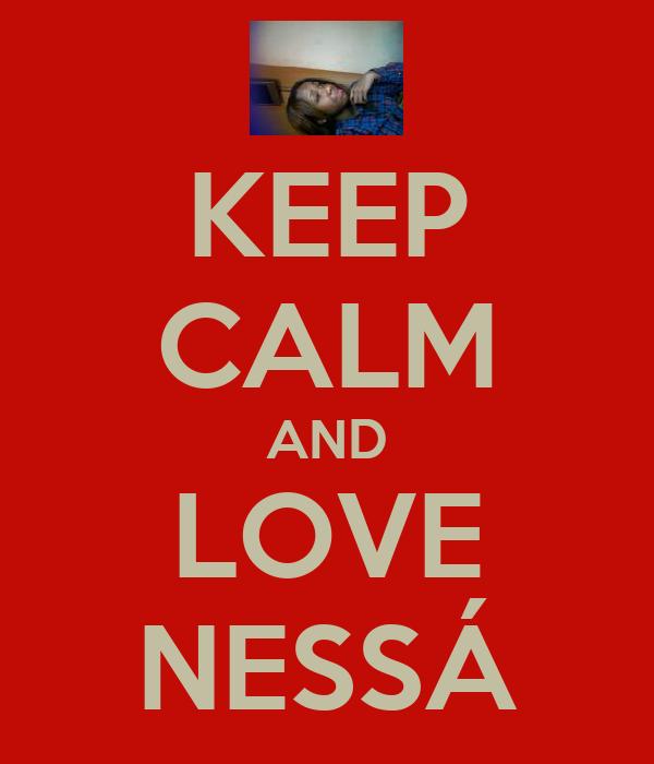 KEEP CALM AND LOVE NESSÁ