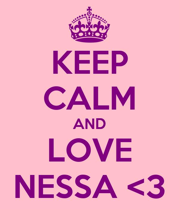 KEEP CALM AND LOVE NESSA <3
