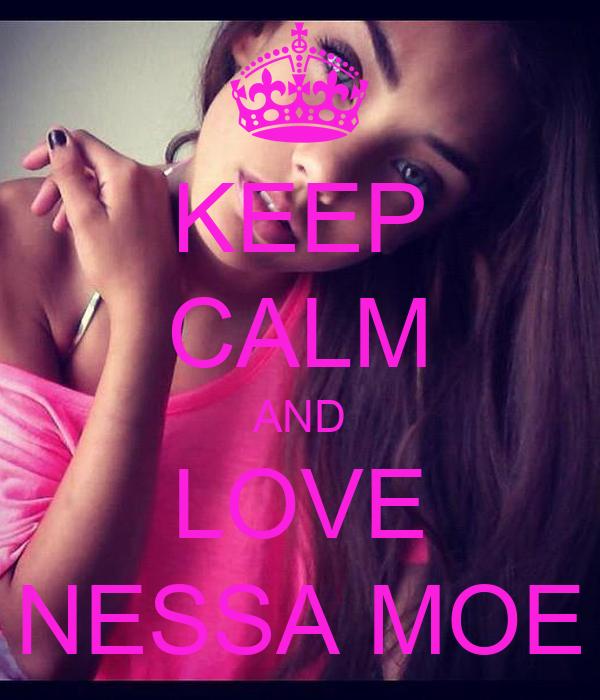 KEEP CALM AND LOVE NESSA MOE
