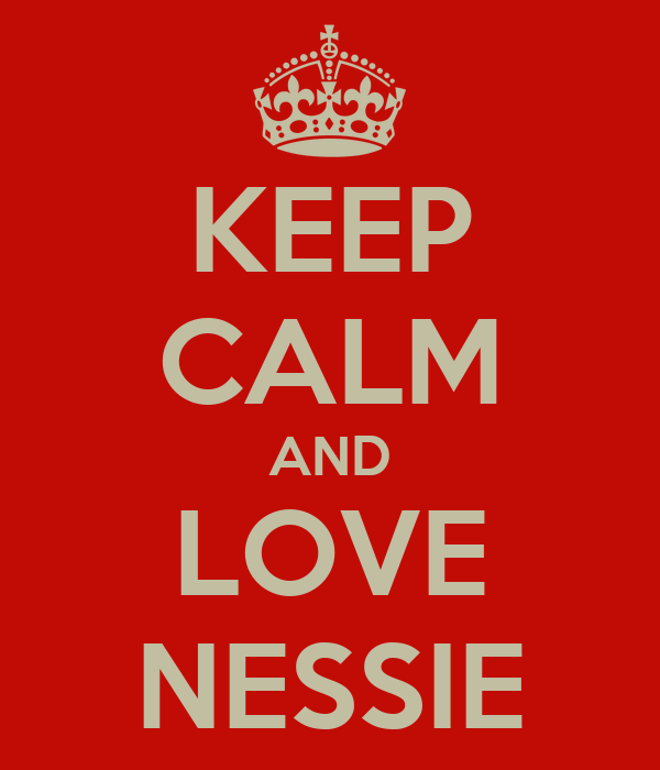 KEEP CALM AND LOVE NESSIE