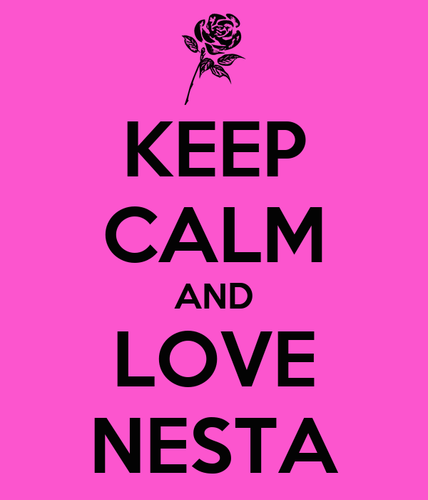 KEEP CALM AND LOVE NESTA