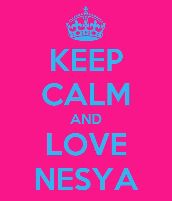 KEEP CALM AND LOVE NESYA