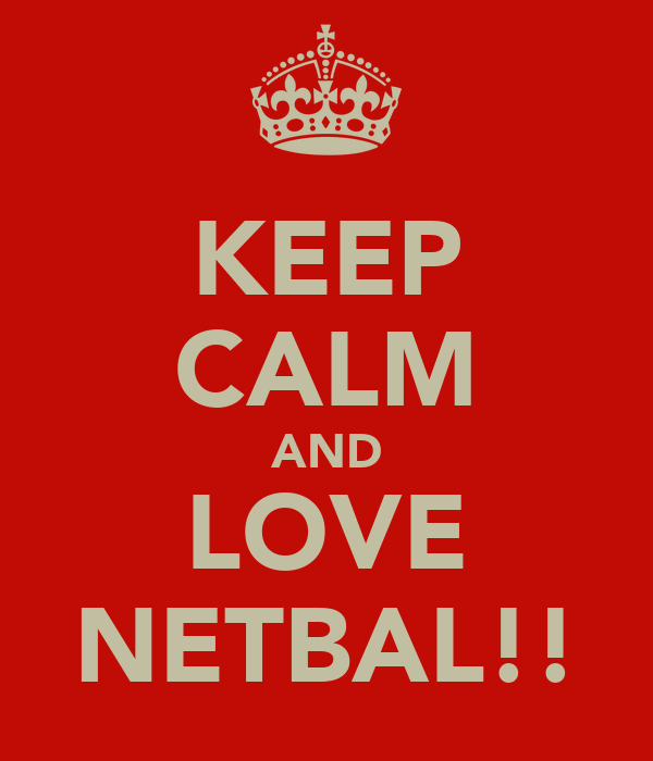 KEEP CALM AND LOVE NETBAL!!