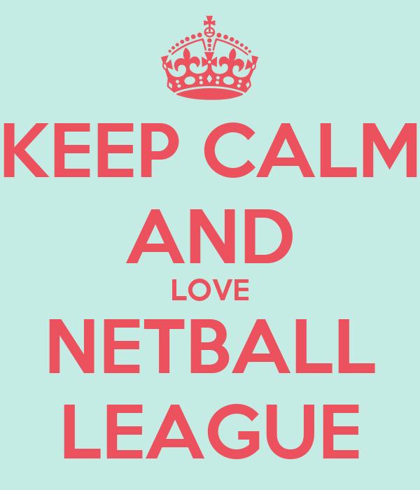 KEEP CALM AND LOVE NETBALL LEAGUE