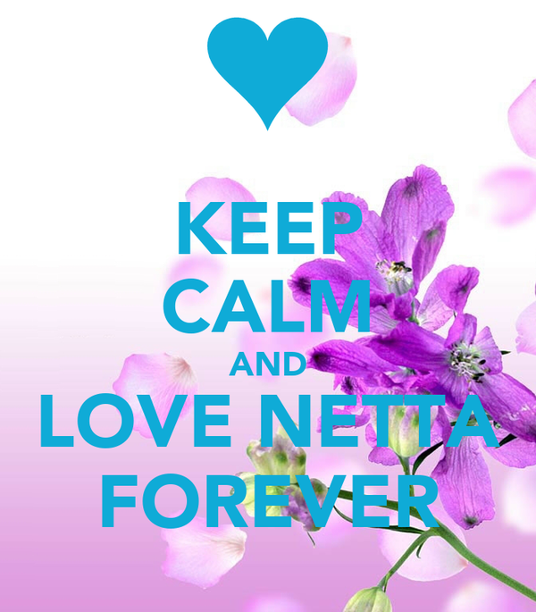 KEEP CALM AND LOVE NETTA FOREVER