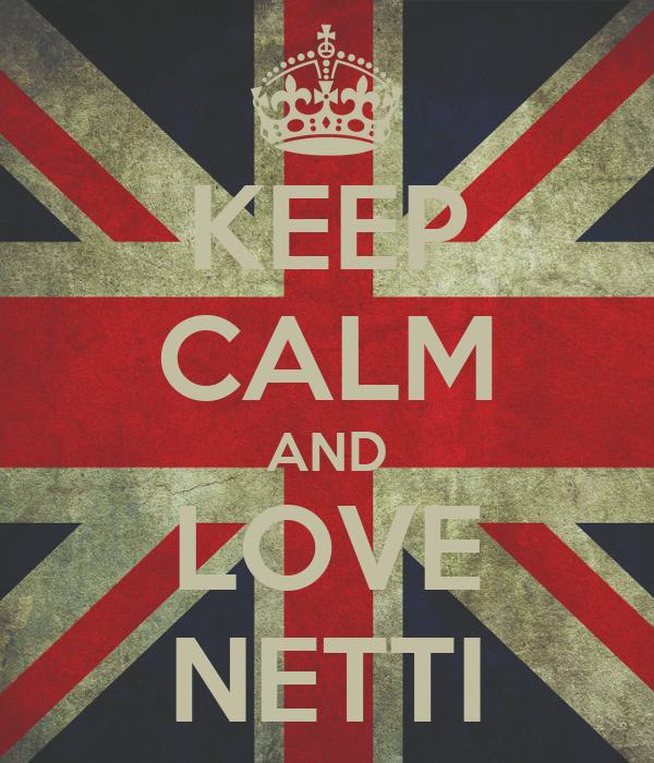 KEEP CALM AND LOVE NETTI