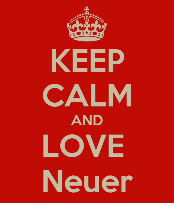 KEEP CALM AND LOVE  Neuer