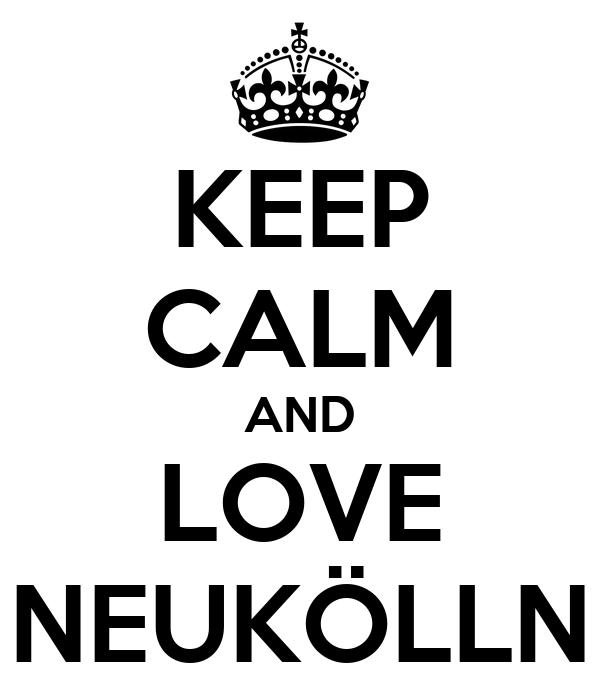 KEEP CALM AND LOVE NEUKÖLLN