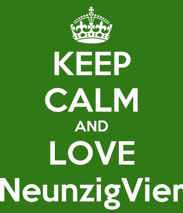 KEEP CALM AND LOVE NeunzigVier