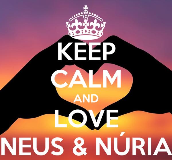 KEEP CALM AND LOVE NEUS & NÚRIA