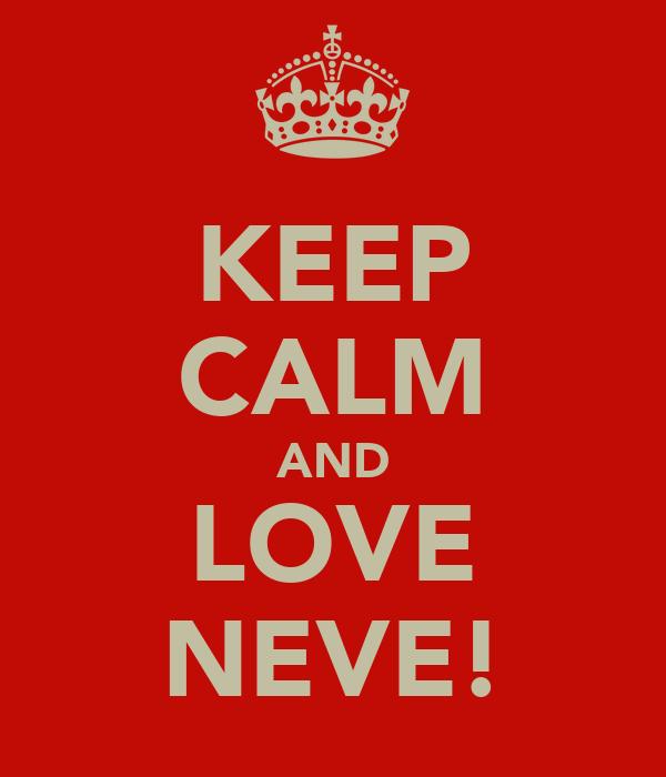 KEEP CALM AND LOVE NEVE!