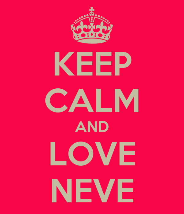 KEEP CALM AND LOVE NEVE