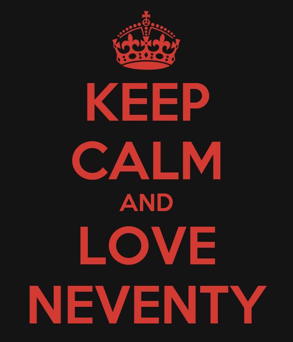 KEEP CALM AND LOVE NEVENTY