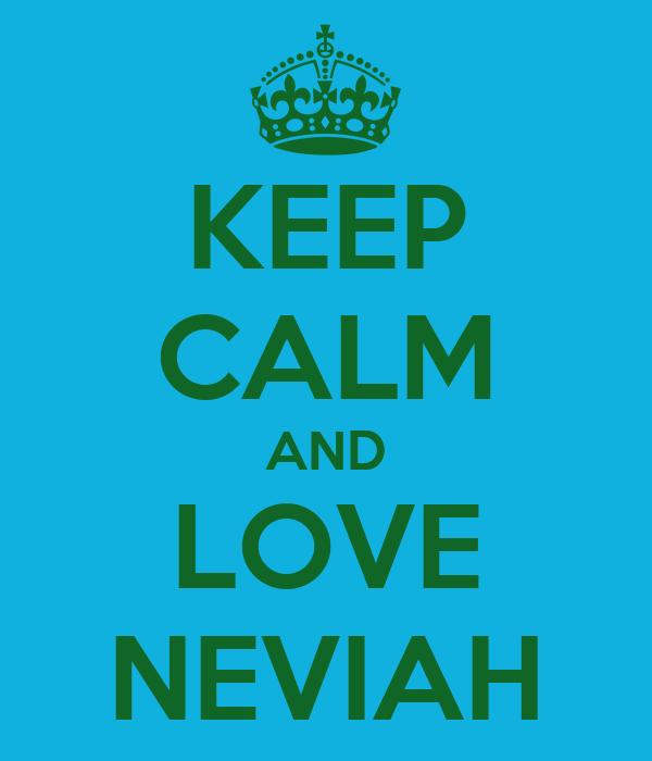 KEEP CALM AND LOVE NEVIAH