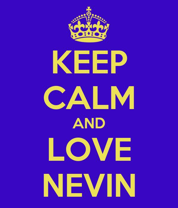 KEEP CALM AND LOVE NEVIN