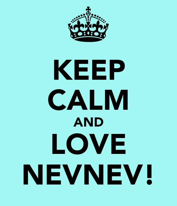 KEEP CALM AND LOVE NEVNEV!